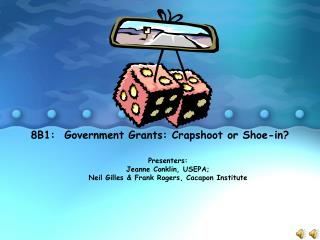 8B1:  Government Grants: Crapshoot or Shoe-in?