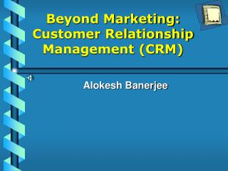 Beyond Marketing: Customer Relationship Management (CRM)