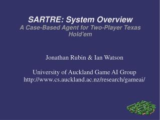 SARTRE: System Overview A Case-Based Agent for Two-Player Texas Hold'em