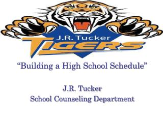 """Building a High School Schedule"" J.R. Tucker  School Counseling Department"