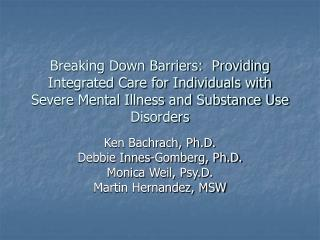 Breaking Down Barriers:  Providing Integrated Care for Individuals with Severe Mental Illness and Substance Use Disorder