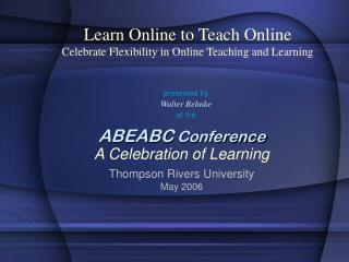 Learn Online to Teach Online Celebrate Flexibility in Online Teaching and Learning