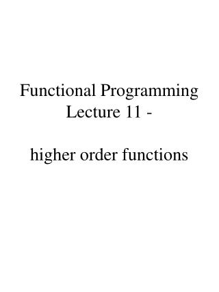 Functional Programming Lecture 11 -  higher order functions