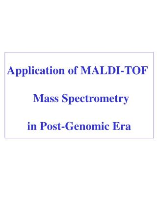 Application of MALDI-TOF           Mass Spectrometry         in Post-Genomic Era