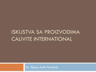 Iskustva sa  pro izvodima calivite international