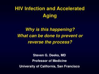 Steven G. Deeks, MD Professor of Medicine University of California, San Francisco