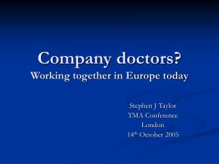 Company doctors?  Working together in Europe today