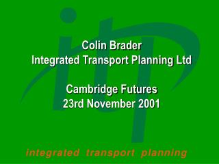Colin Brader Integrated Transport Planning Ltd Cambridge Futures 23rd November 2001