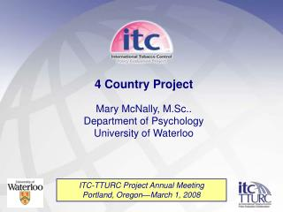 4 Country Project Mary McNally, M.Sc.. Department of Psychology University of Waterloo