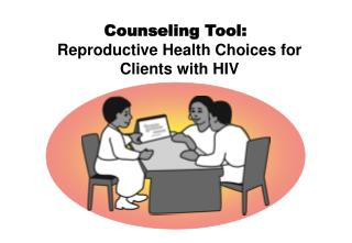 Counseling Tool: Reproductive Health Choices for  Clients with HIV