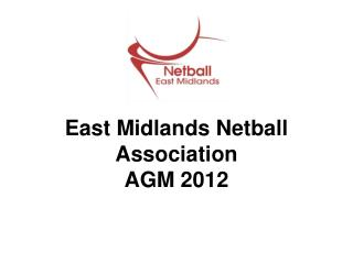 East Midlands Netball Association  AGM 2012