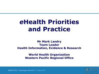 e Health Priorities and Practice Mr Mark Landry Team Leader