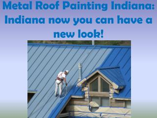 Metal Roof Painting Indiana: Indiana now you can have a new