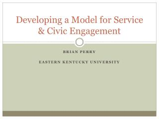 Developing  a Model for Service & Civic  Engagement
