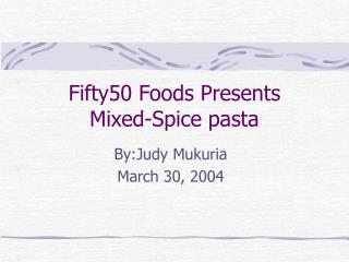 Fifty50 Foods Presents Mixed-Spice pasta