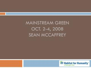 Mainstream Green  Oct. 2-4, 2008 Sean McCaffrey