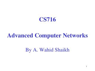 CS716 Advanced Computer Networks By A. Wahid Shaikh