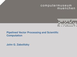 Pipelined Vector Processing and Scientific Computation John G. Zabolitzky