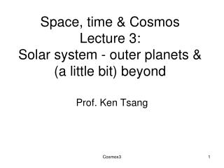 Space, time & Cosmos Lecture 3:  Solar system - outer planets & (a little bit) beyond