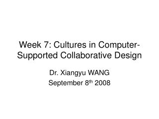 Week 7: Cultures in  Computer-Supported Collaborative Design