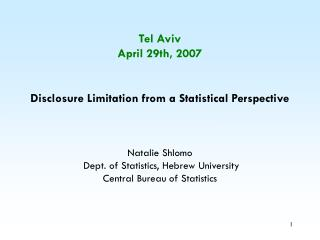 Tel Aviv April 29th, 2007 Disclosure Limitation from a Statistical Perspective