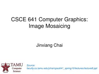 CSCE 641 Computer Graphics:  Image Mosaicing