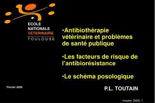 Antibiothérapie vétérinaire et problèmes de santé publique  Les facteurs de risque de l'antibiorésistance Le schéma poso