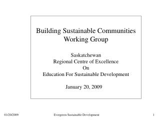 Building Sustainable Communities Working Group Saskatchewan Regional Centre of Excellence On