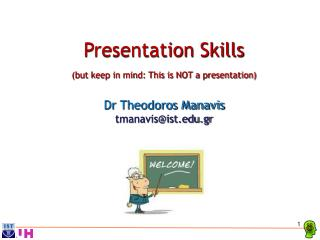 Presentation Skills (but keep in mind: This is NOT a presentation) Dr Theodoros Manavis