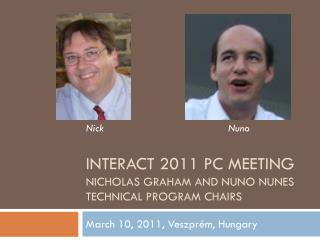 INTERACT 2011 PC Meeting Nicholas Graham and Nuno Nunes Technical Program  CHairs