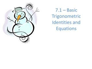 7.1 – Basic Trigonometric Identities and Equations