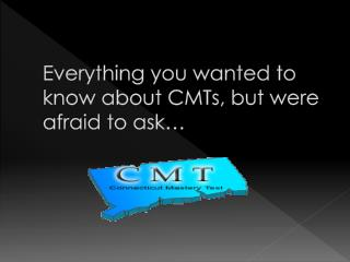 Everything you wanted to know about CMTs, but were afraid to ask…