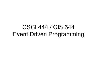 CSCI 444 / CIS 644 Event Driven Programming