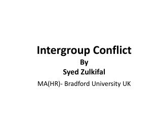 Intergroup Conflict By Syed Zulkifal MA(HR)- Bradford University UK