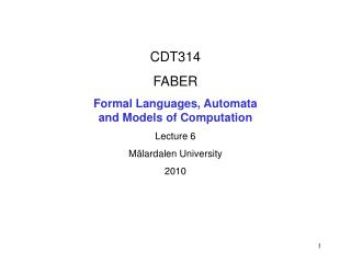 CDT314 FABER Formal Languages, Automata  and Models of Computation Lecture 6 Mälardalen University