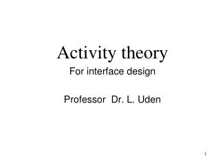 Activity theory For interface design  Professor  Dr. L. Uden