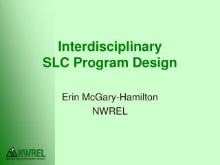 Interdisciplinary  SLC Program Design