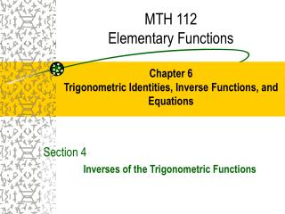 MTH 112 Elementary Functions Chapter 6 Trigonometric Identities, Inverse Functions, and Equations