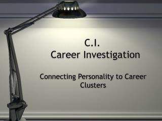 C.I.   Career Investigation