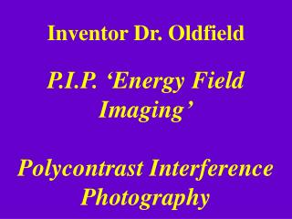 Inventor Dr. Oldfield P.I.P. 'Energy Field Imaging' Polycontrast Interference Photography