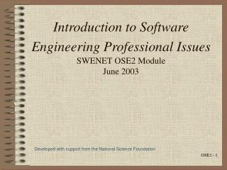 Introduction to Software Engineering Professional Issues SWENET OSE2 Module June 2003