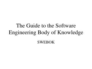 The Guide to the Software Engineering Body of Knowledge