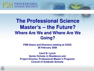 The Professional Science Master's – the Future? Where Are We and Where Are We Going?