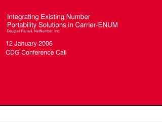 Integrating Existing Number Portability Solutions in Carrier-ENUM Douglas Ranalli, NetNumber, Inc.