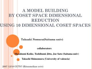 A MODEL BUILDING  BY COSET SPACE DIMENSIONAL REDUCTION  USING 10 DIMENSIONAL COSET SPACES
