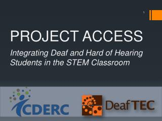PROJECT ACCESS Integrating Deaf  and Hard of Hearing Students in the STEM C lassroom