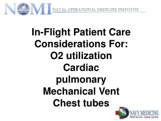 In-Flight Patient Care Considerations For: O2 utilization Cardiac pulmonary Mechanical Vent Chest tubes
