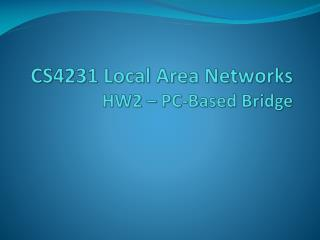 CS4231 Local Area Networks HW2 – PC-Based Bridge