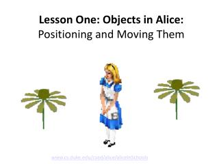 Lesson One: Objects in Alice:  Positioning and Moving Them
