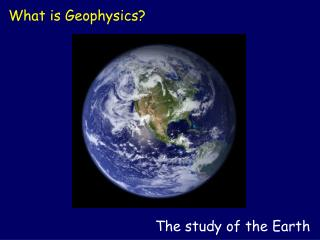 The study of the Earth